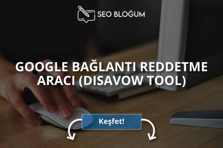 Google Bağlantı Reddetme Aracı (Disavow Tool)